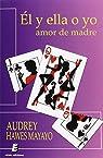 Él Y Ella O Yo. Amor De Madre par Audrey Hawes Mayayo