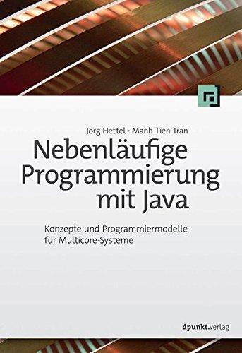 Nebenläufige Programmierung mit Java: Konzepte und Programmiermodelle für Multicore-Systeme - Java Der Programmierung Mit