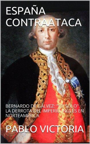 ESPAÑA CONTRAATACA: BERNARDO DE GÁLVEZ: