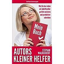 Autors kleiner Helfer: Wie Sie das Leben als Schriftsteller perfekt meistern und produktiver schreiben