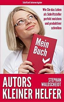 Autors kleiner Helfer: Wie Sie das Leben als Schriftsteller perfekt meistern und produktiver schreiben von [Waldscheidt, Stephan]