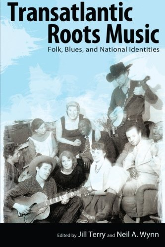 Transatlantic Roots Music: Folk, Blues, And National Identities (American Made Music Series)