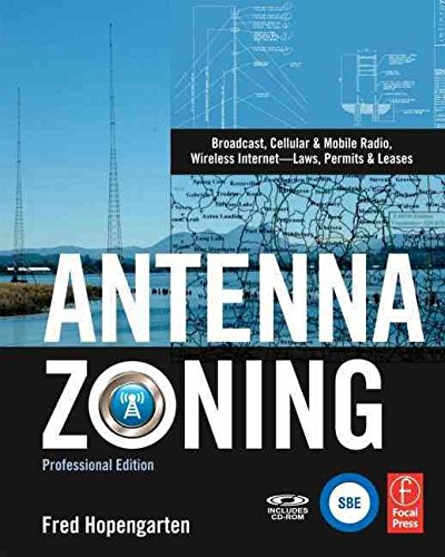 [Antenna Zoning: Broadcast, Cellular and Mobile Radio, Wireless Internet-Laws, Permits and Leases] (By: Fred Hopengarten) [published: July, 2009]