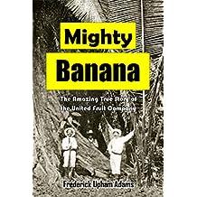 Mighty Banana: The Amazing True Story of  the United Fruit Company (1914) (English Edition)