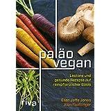 Paläo vegan: Leckere und gesunde Rezepte auf rein pflanzlicher Basis
