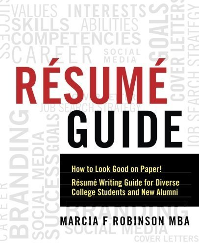 Resume Guide: How to Look Good on Paper! Resume Writing Guide for Diverse College Students and New Alumni (1) by Marcia F Robinson MBA (2016-05-25)