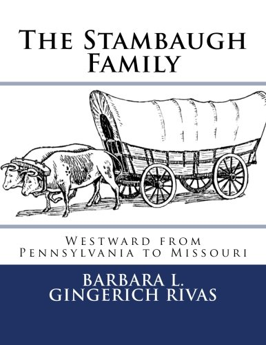 The Stambaugh Family: Westward from Pennsylvania to Missouri por Barbara L. Gingerich Rivas