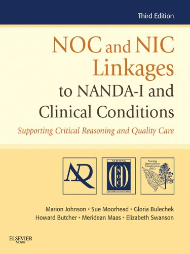 NOC and NIC Linkages to NANDA-I and Clinical Conditions - E-Book: Supporting Critical Reasoning and Quality Care (NANDA, NOC, and NIC Linkages) (English Edition)
