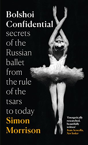 Bolshoi Confidential : Secrets of the Russian Ballet - From the Rule of the Tsars to the Age of Putin par Simon Morrison