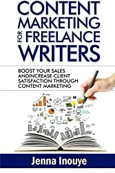 Content Marketing for Freelance Writers by Jenna Inouye (2014-03-13)