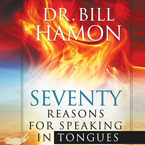 Seventy Reasons for Speaking in Tongues: Your Own Built in Spiritual Dynamo - Bill Hamon - Unabridged