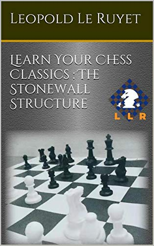 Learn Your Chess Classics : The Stonewall Structure (English Edition)