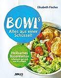 Bowls - Alles aus einer Schüssel: Heilsames Basenfasten schmeckt gut und macht schlank