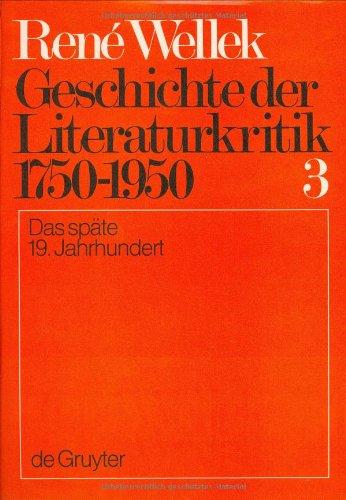 René Wellek: Geschichte der Literaturkritik 1750-1950: Geschichte der Literaturkritik 1750-1950, in 4 Bdn., Bd.3, Das späte 19. Jahrhundert (Komparatistische Studien, Band 6)