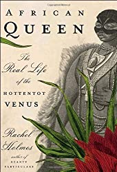 African Queen: The Real Life of the Hottentot Venus by Rachel Holmes (2007-01-02)