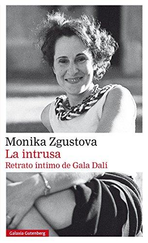 La intrusa. Retrato íntimo de Gala Dalí (Narrativa) por Monika Zgustova