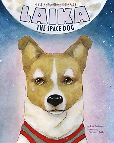 Laika the Space Dog: First Hero in Outer Space (Animal Heroes) por Jeni Wittrock