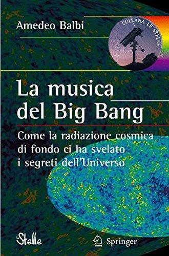 La Musica Del Big Bang: Come La Radiazione Cosmica Di Fondo Ci Ha Svelato I Segreti Dellæuniverso