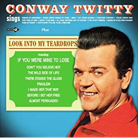 Conway Twitty Sings + Look Into My Teardrops