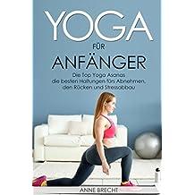 Yoga für Anfänger: Die Top Yoga Asanas – die besten Haltungen fürs Abnehmen, den Rücken und Stressabbau