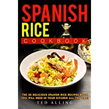 Spanish Rice Cookbook: The 25 Delicious Spanish Rice Recipes Book You Will Need in Your Kitchen All the Time! (English Edition)