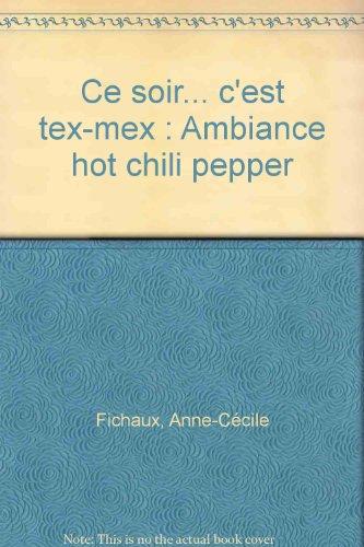 Ce soir... c'est tex-mex : Ambiance hot chili pepper par Anne-Cécile Fichaux, Jérôme Odouard, Johanna Lucchini