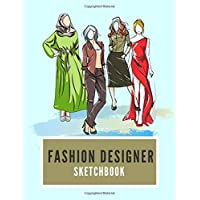 FASHION DESIGNER SKETCHBOOK: A Sketchbook*   for fashion designers, students, hobbyists ,cosplayers and costume designers for theatre and media (Fashionista Sketchpad)