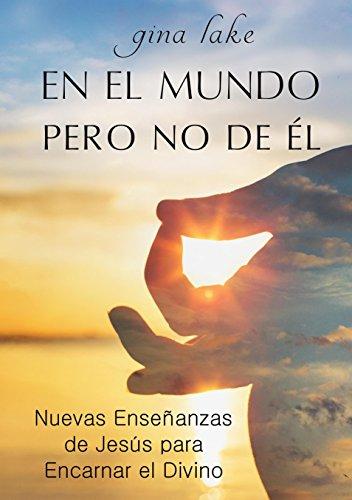 En el Mundo pero No de Él: Nuevas Enseñanzas de Jesús para ...