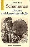 Schamanen. Ekstase und Jenseitssymbolik. - Alfred Stolz