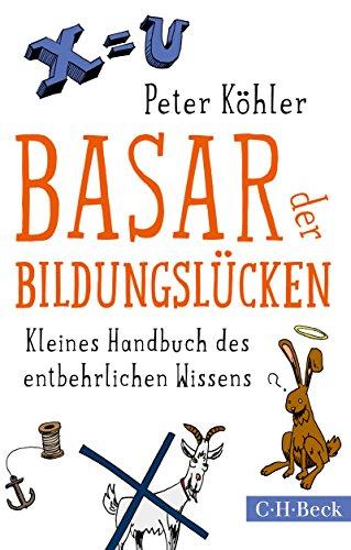 Basar der Bildungslücken: Kleines Handbuch des entbehrlichen Wissens (Beck Paperback 1360) -
