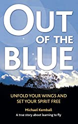 Out Of The Blue: A true story about learning to fly, unfold your wings and set your spirit free
