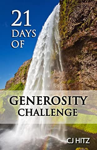 21 Days of Generosity Challenge: Experiencing the Joy That Comes From a Giving Heart: Volume 1 (A Life of