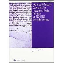 """""""Homines de Terracia"""". Cultura escrita i hegemonia feudal [Terrassa, ca. 950-1150] (Arxius i societat. Quaderns de Divulgació Històrica)"""