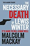 The Necessary Death of Lewis Winter (The Glasgow Trilogy) by Malcolm Mackay (6-Jun-2013) Paperback