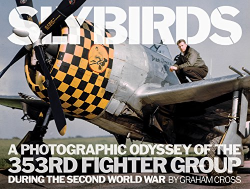 Slybirds: A Photographic Odyssey of the 353rd Fighter Group During the Second World War por Graham Cross