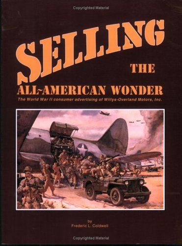 Selling the All-American Wonder: The World II Consumer Advertising of Will Vs-Overland Motors, Inc by Frederic L. Coldwell (1-Mar-1997) Paperback