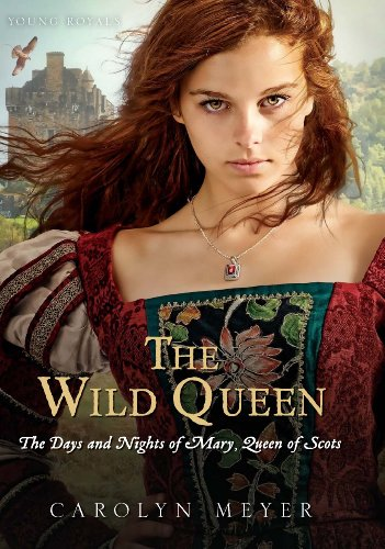 The Wild Queen: The Days and Nights of Mary, Queen of Scots (Young Royals Book 7) (English Edition)