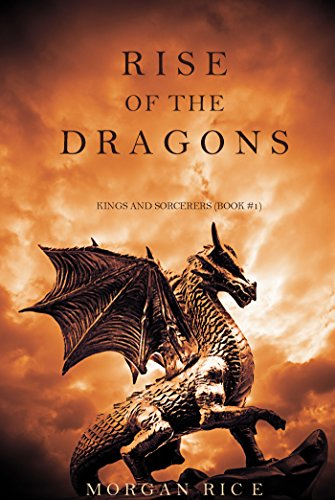 Rise of the Dragons (Kings and Sorcerers Book 1) by Morgan Rice