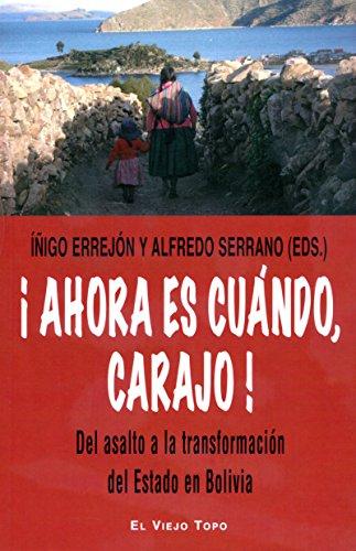 ¡Ahora es cuándo, carajo! Del asalto a la transformación del Estado de Bolivia por Íñigo Errejón