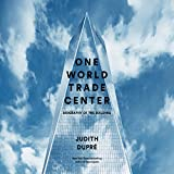 One World Trade Center: Biography of the Building