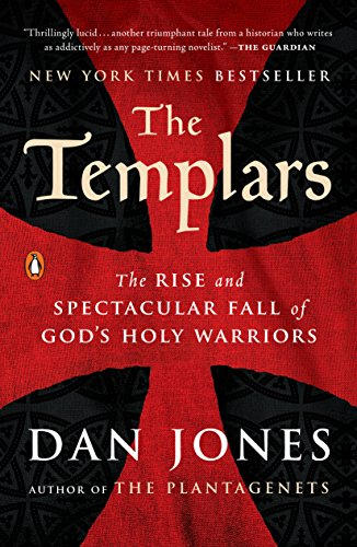 The Templars: The Rise and Spectacular Fall of Gods Holy ...