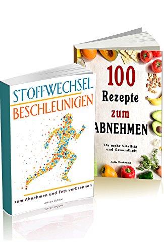 Stoffwechsel Beschleunigen zum Abnehmen und Fett verbrennen 100 Rezepte zum Abnehmen für mehr Vitalität und Gesundheit