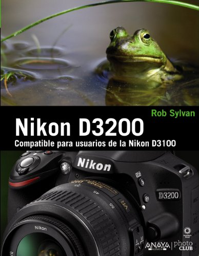 Nikon D3200: From Snapshots to Great Shots por Rob Sylvan