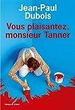 Vous plaisantez, monsieur Tanner / Jean-Paul Dubois | Dubois, Jean-Paul (1950-....). Auteur