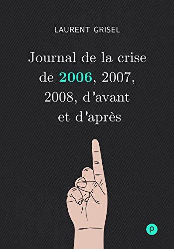 Journal de la crise de 2006, 2007, 2008, d'avant et d'après: Volume 1 : 2006 (Temps Réel) par Laurent Grisel