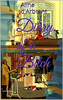Diary of a Bitch (English Edition) par [d'Arbrant, Aline]