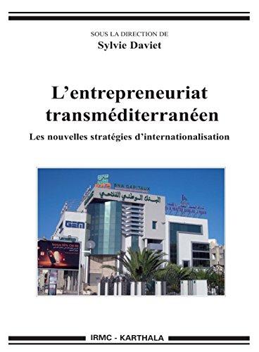 L entrepreneuriat transméditerranéen. Les nouvelles stratégies d internationalisation