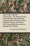 Paper And Cardboard Construction - An Analysis Of The Scope Of Paper And Cardboard Construction For Primary Grades Of Public Schools. An Outline Of A Course With Directions For Making The Problems.