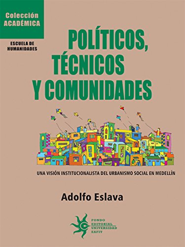 Políticos, técnicos y comunidades: Una visión institucionalista del urbanismo social en Medellín por Adolfo Eslava Gómez