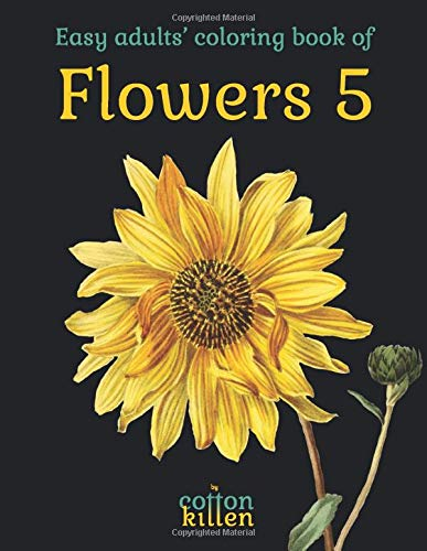 Easy adults' coloring book of Flowers 5: 49 of the most beautiful flower designs for a relaxed and joyful coloring time